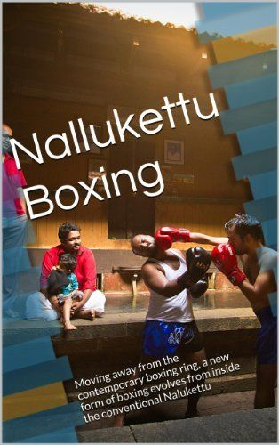 Nallukettu Boxing: Moving away from the contemporary boxing ring, a new form of boxing evolves from inside the conventional Nalukettu, http://www.amazon.com/dp/B00IYV1XJE/ref=cm_sw_r_pi_awdm_HVyitb0M4RN72