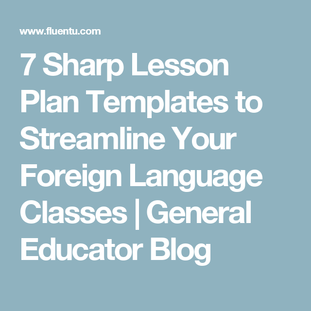 7 Sharp Lesson Plan Templates To Streamline Your Foreign Language