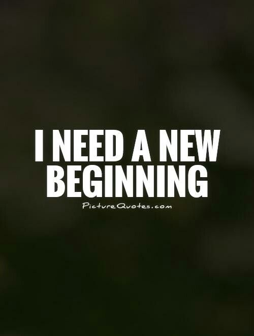 I Need A New Beginning New Beginnings Words Quotes