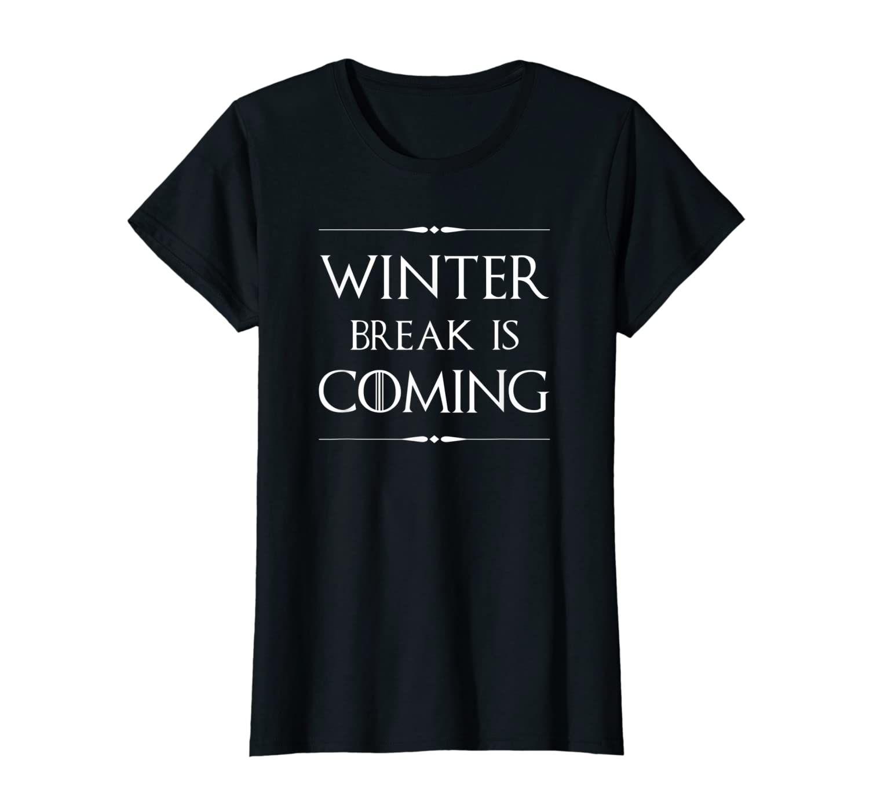 Winter Break is Coming Funny Gift for Teachers & Students  Women T-Shirt