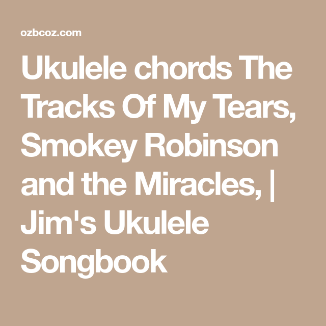 Ukulele Chords The Tracks Of My Tears Smokey Robinson And The