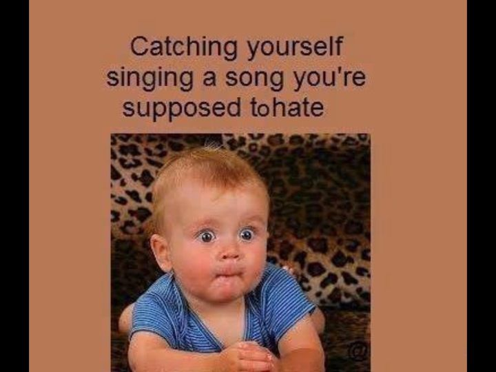 Caching yourself singing a song your suppose to hate (The baby is ADORAble)