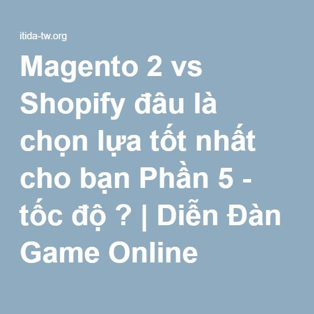 Magento 2 vs Shopify đâu là chọn lựa tốt nhất cho bạn Phần 5 - tốc độ ? | Diễn Đàn Game Online Offline Hay Mới Nhất 2015 -2016