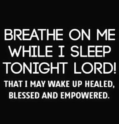 Breathe on Z & C while they sleep Lord. That they may wake up healed, blessed and empowered.