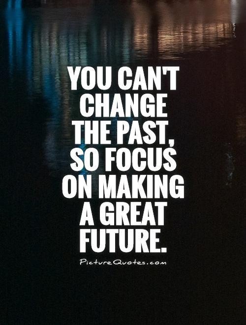 Change The Future Quotes Quotesgram Past Quotes Future Quotes Change Quotes Positive
