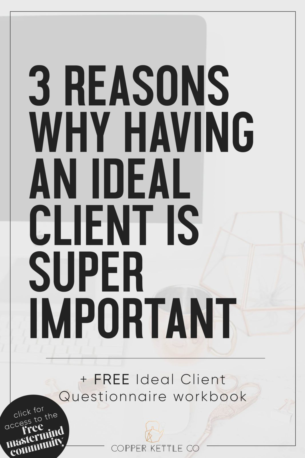 3 Reasons Why Having an Ideal Client is SUPER Important (& What an ...