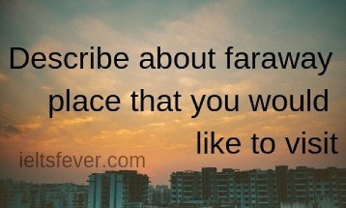 Describe About Faraway Place That You Would Like To Visit
