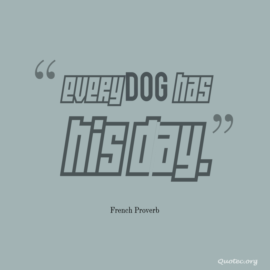 Every Dog Has His Day Quote Quotecorg Pinterest Quote Of