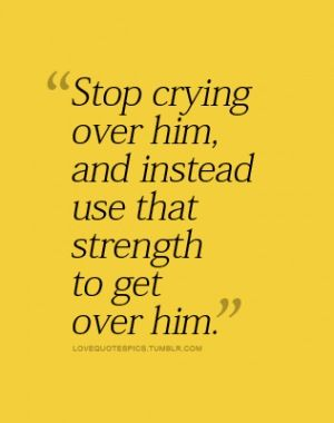 Strength Get Over Him Quotes Love Picture Quotes Getting Over Him