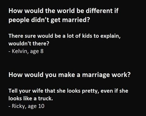 """sketchythiings: """" victoryshallbeminehahahaha: """" killedmycatatemytailor: """" pr1nceshawn: """" Kids Give Their Opinions About Marriage… """" Pam's going far in life. """" Ricky's going pretty far too """" Too..."""