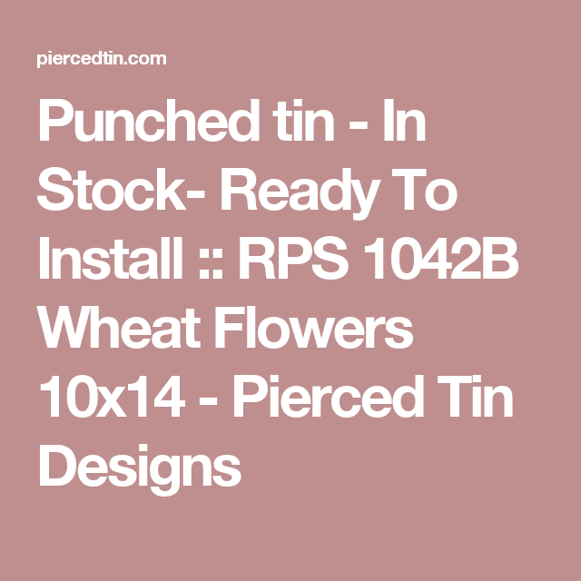 Punched tin - In Stock- Ready To Install :: RPS 1042B Wheat Flowers 10x14