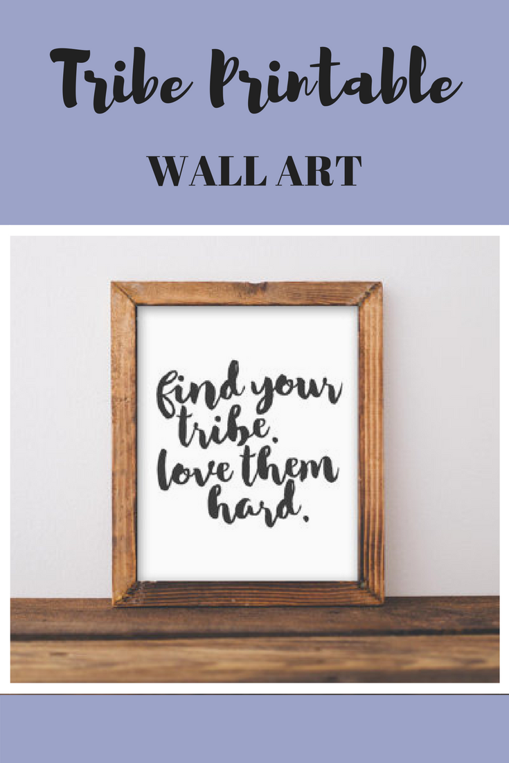 Download Tribe Printable Wall Art, Find your tribe love them hard ...
