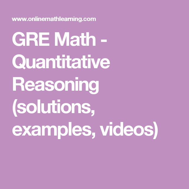 GRE Math - Quantitative Reasoning (solutions, examples, videos)