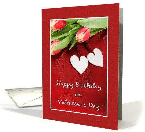 Happy Birthday On Valentine S Day Tulips Hearts Card Valentines Day Birthday Valentine Day Cards Wedding Anniversary Party Invitations