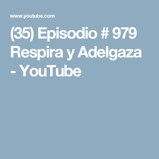 (35) Episodio # 979 Respira y Adelgaza - YouTube