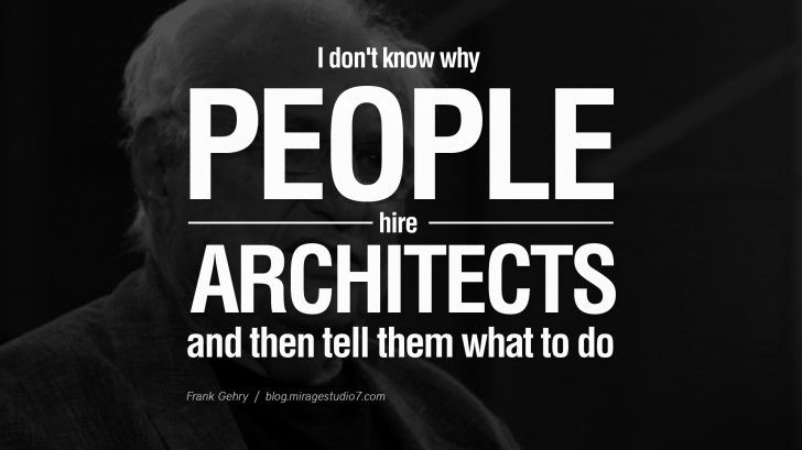 I don\'t know why people hire architects and then tell them what to ...