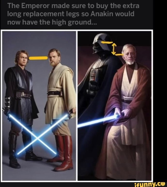 The Emperor Made Sure To Buy The Extra Long Replacement Legs So Anakin Would Now Have The High Ground Ifunny Star Wars Humor Star Wars Facts Star Wars Pictures