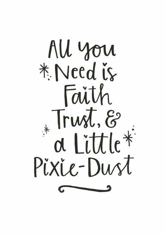 All you need is faith, trust & a little pixie dust