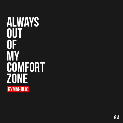 Always Out Of My Comfort Zone