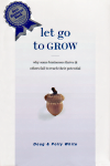 Let Go To Grow: Why Some Businesses Thrive and Others Fail to Reach Their Potential, Doug & Polly White, 9781928662600, #books, #btripp, #reviews