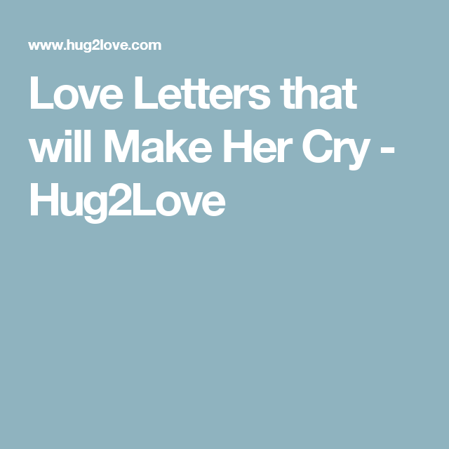 love letters that will make her cry hug2love romantic love letters letter to yourself