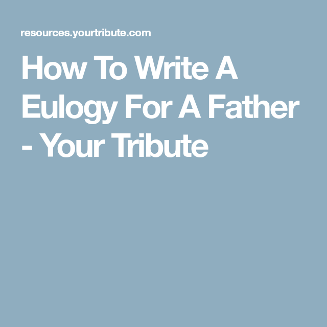 how to write a eulogy for a father  your tribute