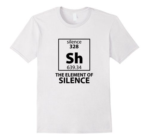 Sh the element of silence periodic table t shirt funny periodic sh the element of silence periodic table t shirt urtaz Choice Image