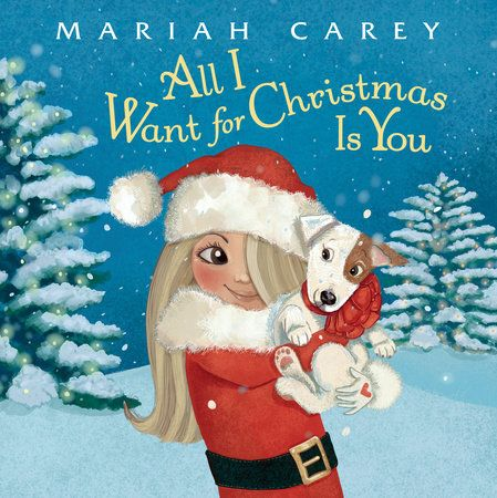 All I Want For Christmas Is You By Mariah Carey 9780399551390 Penguinrandomhouse Com Books Christmas Books Mariah Carey Christmas Classic Christmas Songs