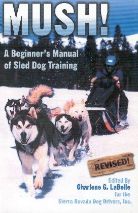 Mush A Beginner S Manual Of Sled Dog Training Dog Training