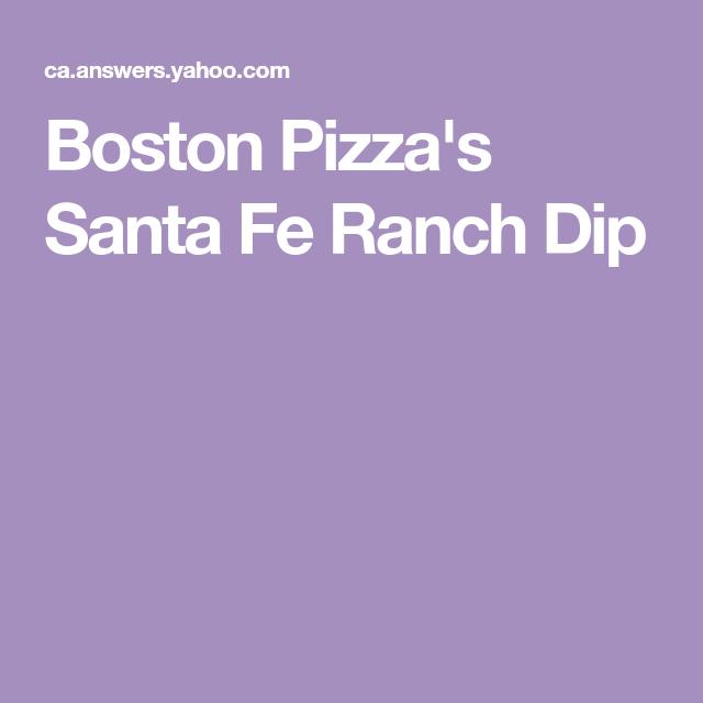 Boston Pizza's Santa Fe Ranch Dip | Santa fe ranch, Pizza ...