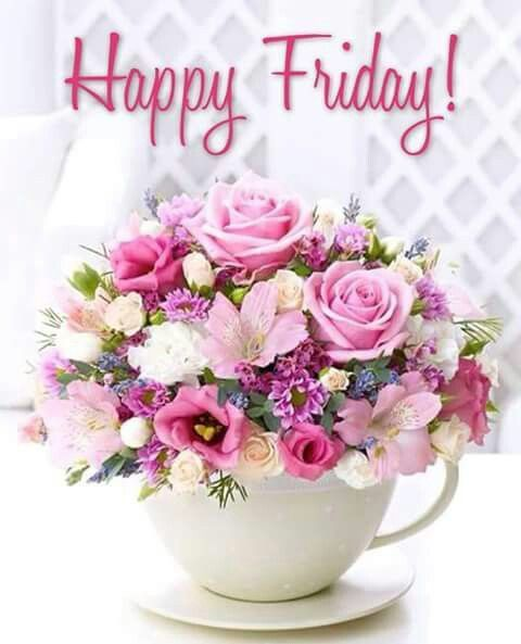 Happy Friday Happy Friday Flowers Flower Arrangements