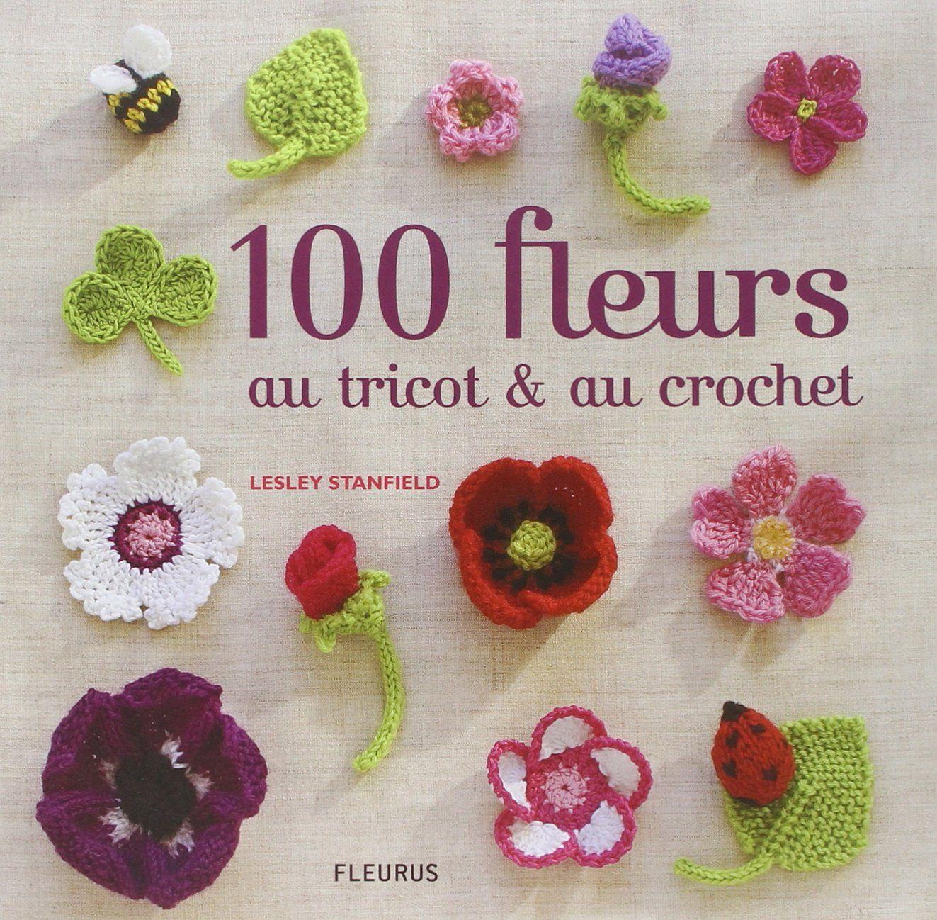 Amazon.fr - 100 fleurs au tricot et au crochet - Lesley Stanfield, Coral Mula, Simon Pask, Nicki Dowey, Marie Pieroni - Livres