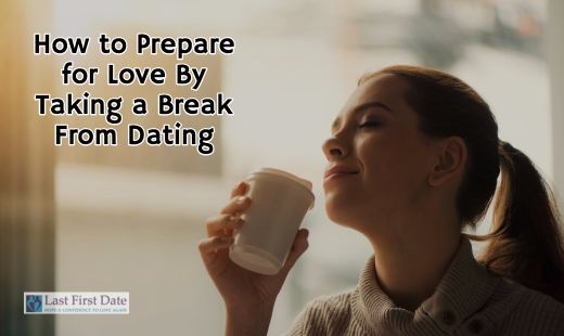 Tips on taking a break from dating