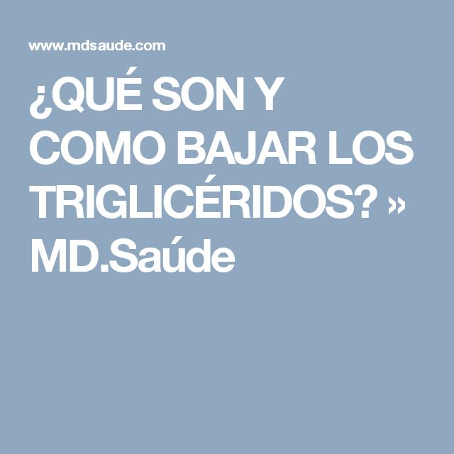 ¿QUÉ SON Y COMO BAJAR LOS TRIGLICÉRIDOS? » MD.Saúde