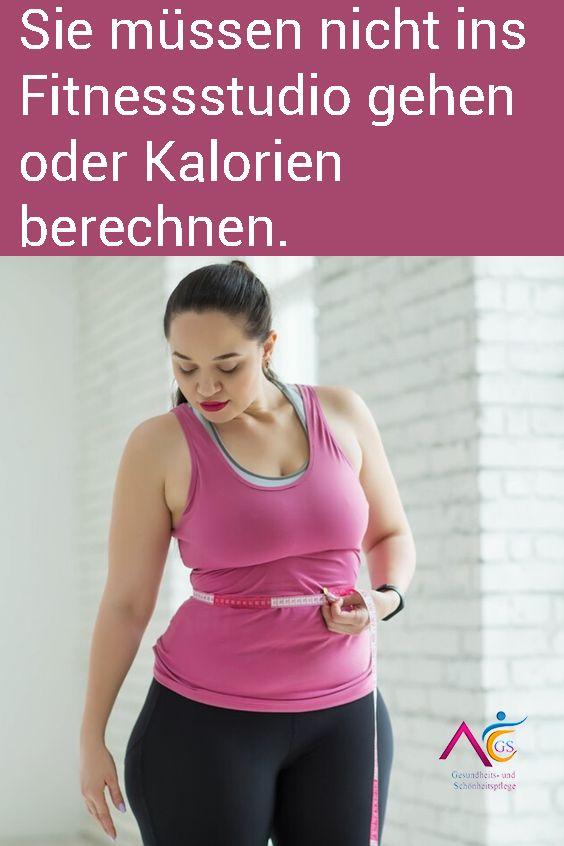 Sie müssen nicht ins Fitnessstudio gehen oder Kalorien berechnen.
