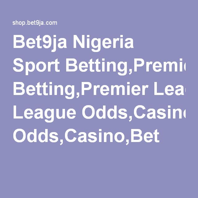 Bet9ja Nigeria Sport Betting,Premier League Odds,Casino,Bet | Stuff