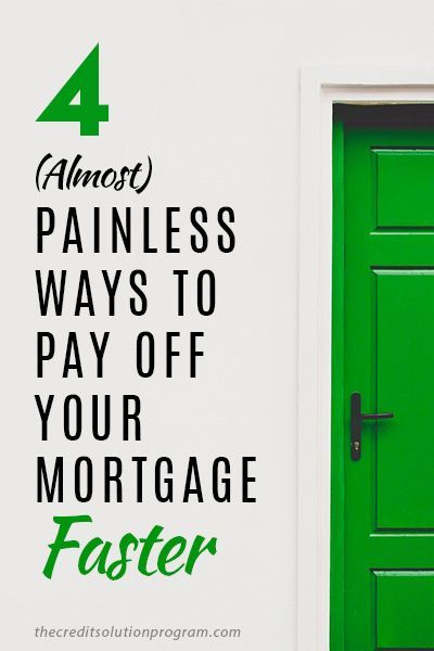 4  almost  painless ways to pay off your mortgage faster