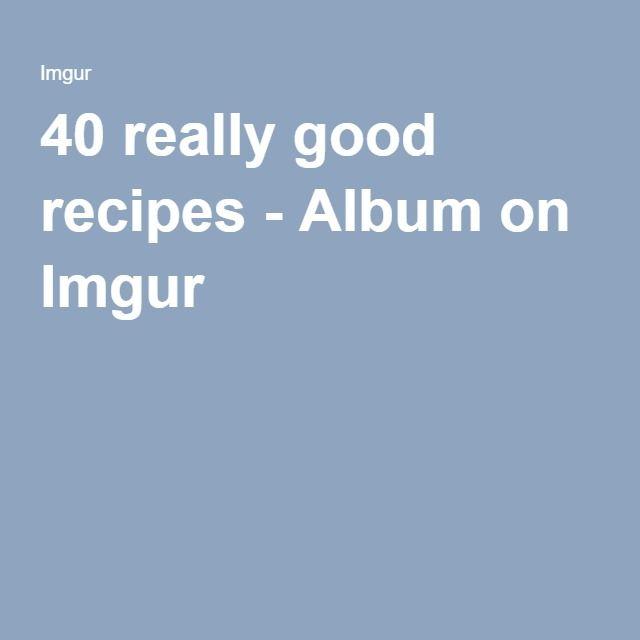 40 really good recipes - Album on Imgur