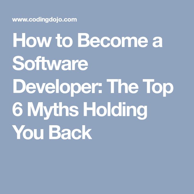 How To Become A Software Developer The Top 6 Myths Holding You Back Software Development How To Become Development