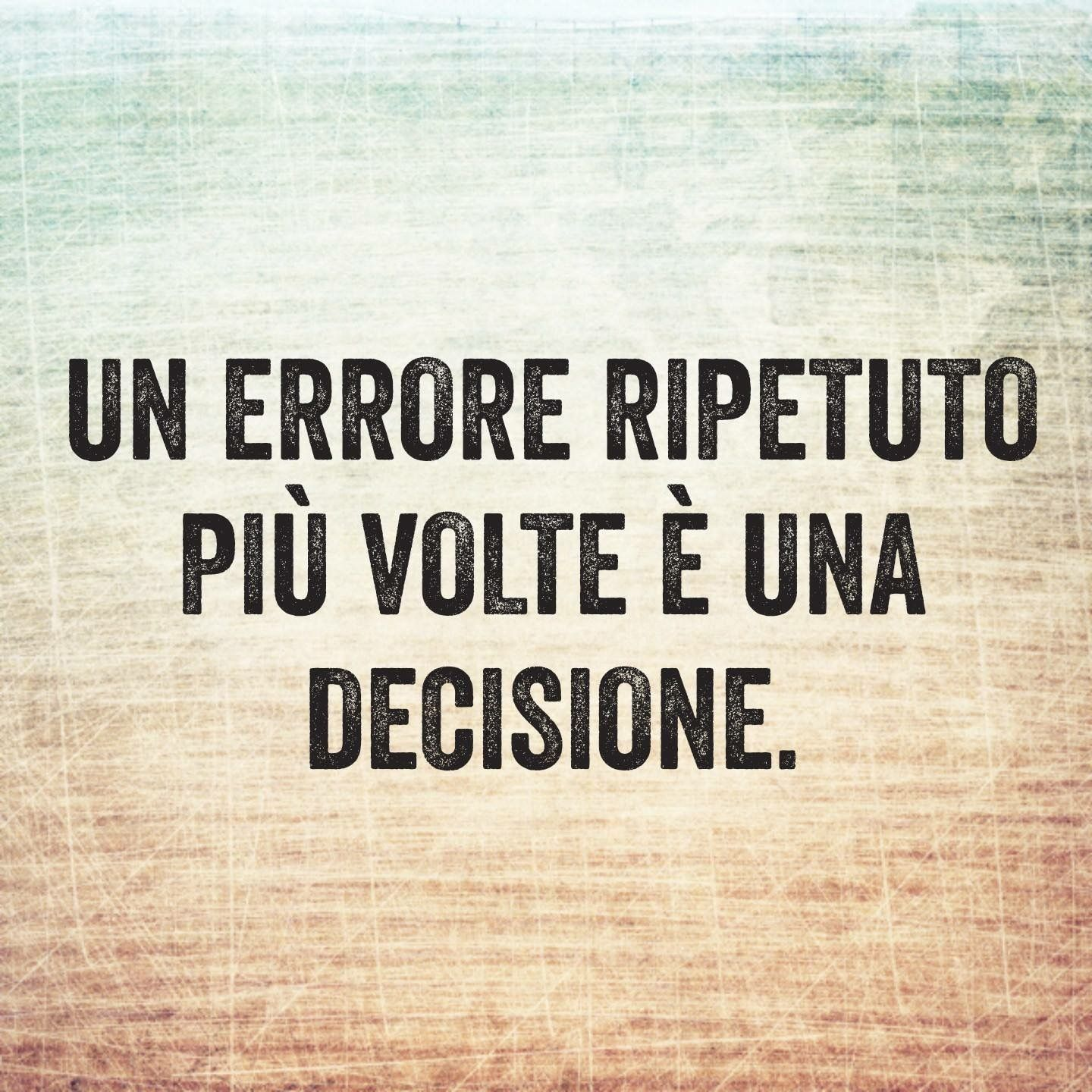 An Error Repeated Several Times Is A Decision Citazioni