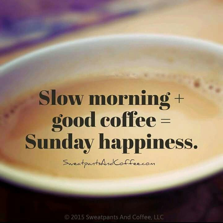 slow morning good coffee sunday happiness sunday coffee