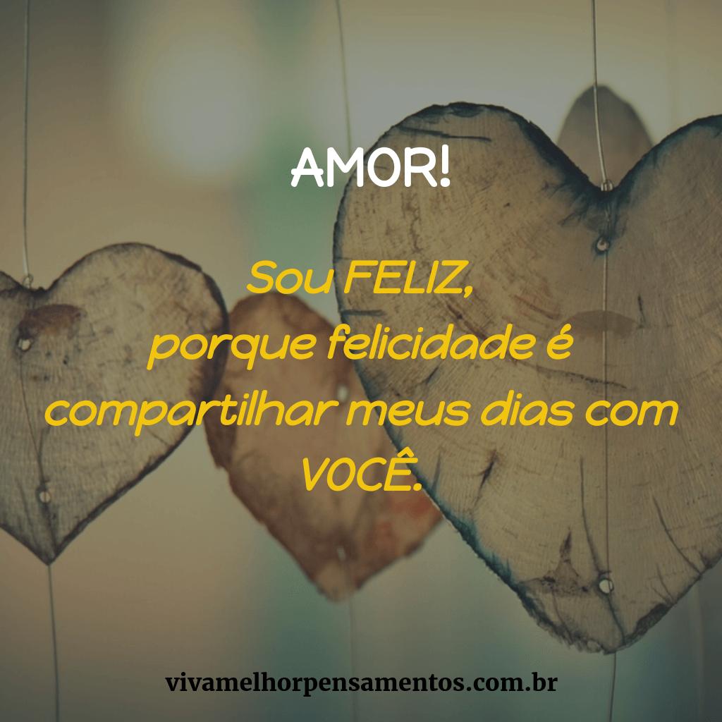 Amor Sou Feliz Porque Felicidade é Compartilhar Meus Dias Com Você