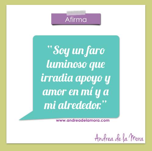 Soy un faro luminoso que irradia apoyo y amor a mí y a mi alrededor. | Andrea de la Mora