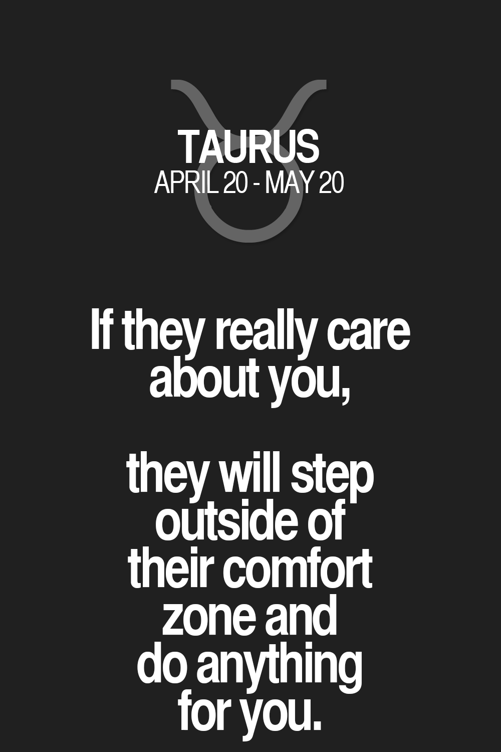 If they really care about you, they will step outside of their comfort zone and do anything for you. Taurus | Taurus Quotes | Taurus Zodiac Signs