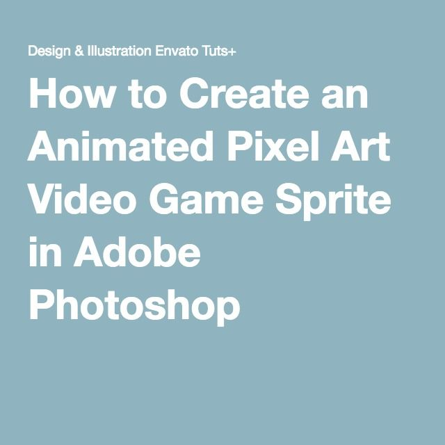 How To Create An Animated Pixel Art Video Game Sprite In
