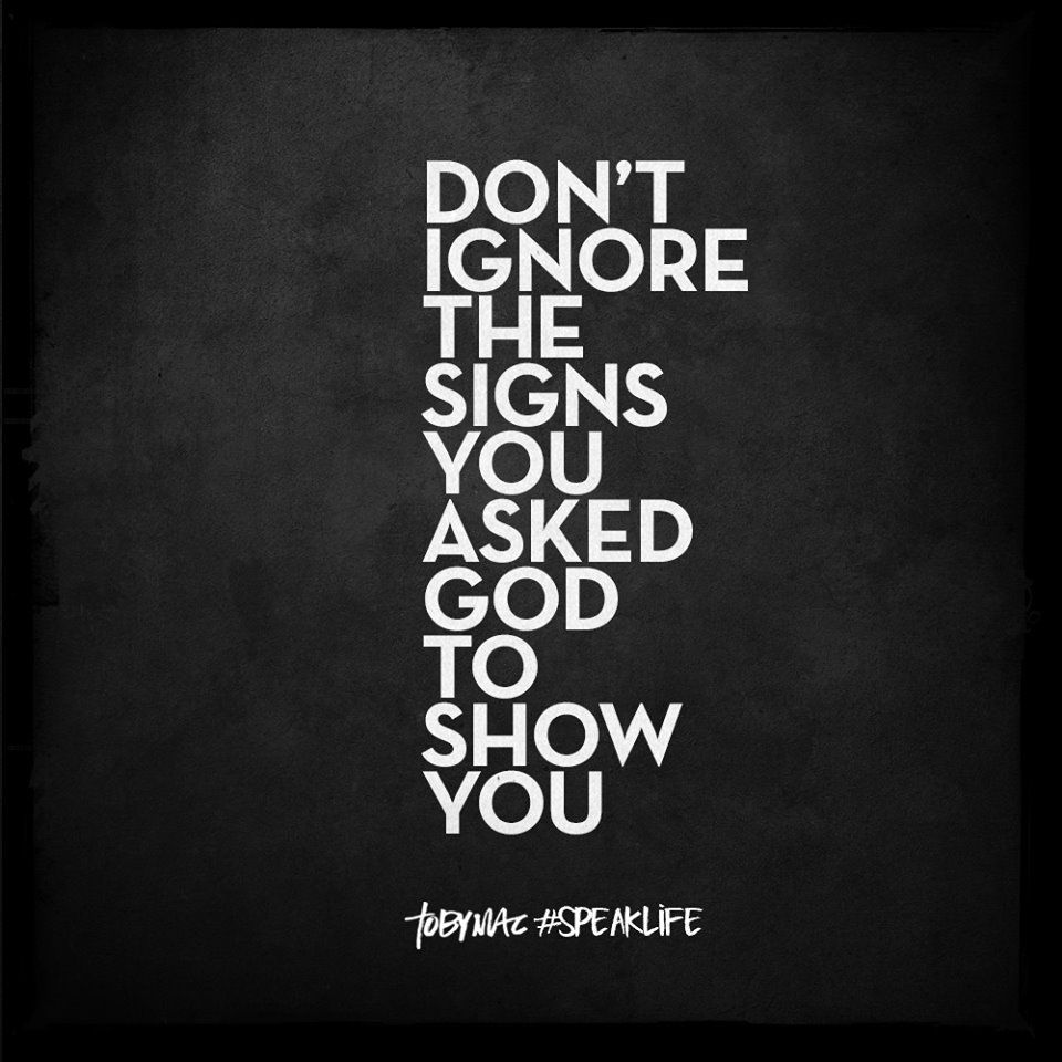 Don't ignore the signs you asked God to show you  | By faith