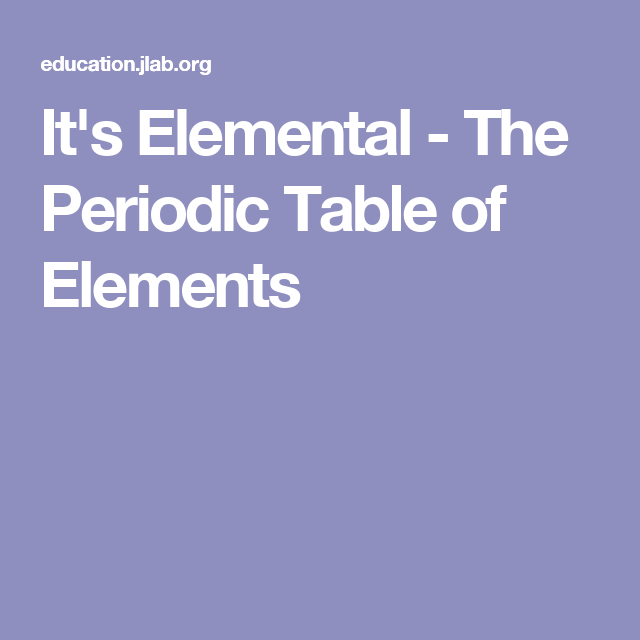 Its Elemental The Periodic Table Of Elements The Periodic Table