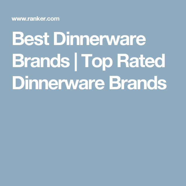 Best Dinnerware Brands | Top Rated Dinnerware Brands  sc 1 st  Pinterest & The Best Dinnerware Brands | Dinnerware and Classy style