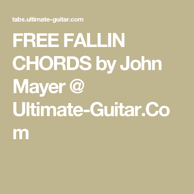 FREE FALLIN CHORDS by John Mayer @ Ultimate-Guitar.Com | Chords ...