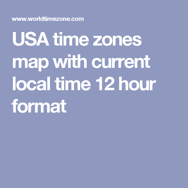 Usa Time Zones Map With Current Local Time 12 Hour Format Time Zone Map Time Zones Map